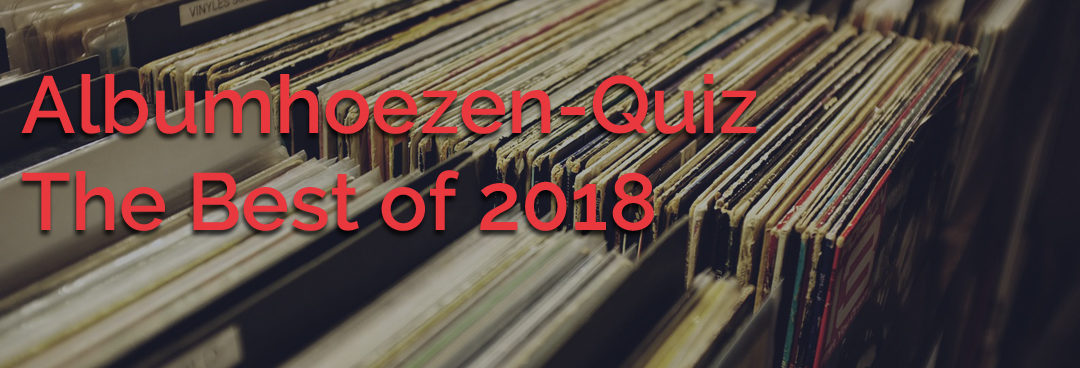 Albumhoezen-Quiz: Best of 2018