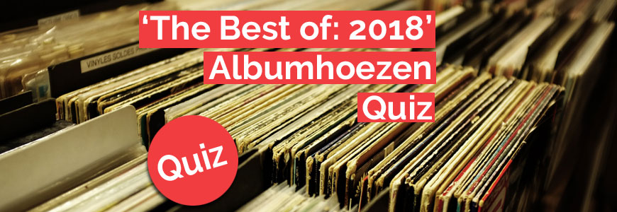 'The Best of 2018' albumhoezenquiz